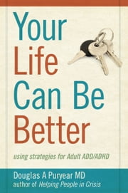 Your Life Can Be Better: using strategies for Adult ADD/ADHD ebook by Douglas A Puryear MD