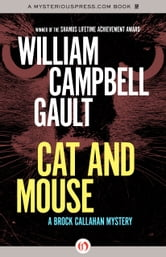 Cat and Mouse - A Brock Callahan Mystery ebook by William Campbell Gault