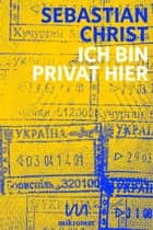 Ich bin privat hier - Eine Ukraine-Reportage ebook by Sebastian Christ