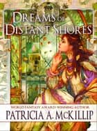 Dreams of Distant Shores eBook by Patricia A. McKillip