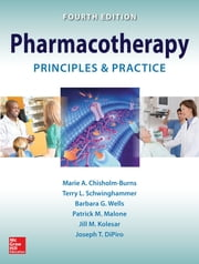 Pharmacotherapy Principles and Practice, Fourth Edition ebook by Marie Chisholm-Burns,Terry Schwinghammer,Barbara G. Wells,Patrick Malone,Joseph T. DiPiro,Jill M. Kolesar
