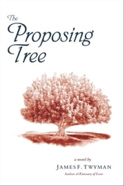 The Proposing Tree - A Love Story ebook by Twyman, James