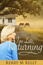 Too Late Returning ebook by Kerry M Kelly