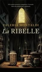 La ribelle ebook by Valeria Montaldi