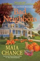 Bad Neighbors - An Agnes and Effie Mystery ebook by Maia Chance