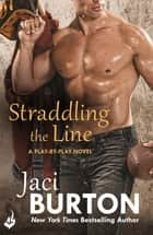 Straddling The Line: Play-By-Play Book 8 ebook by Jaci Burton