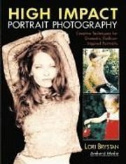 High Impact Portrait Photography: Creative Techniques for Dramatic, Fashion-Inspired Portraits ebook by Brystan, Lori