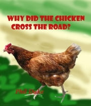 Why Did the Chicken Cross the Road? ebook by Phillip Duke