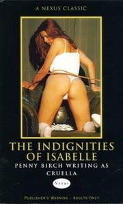 The Indignities Of Isabelle ebook by Penny Birch