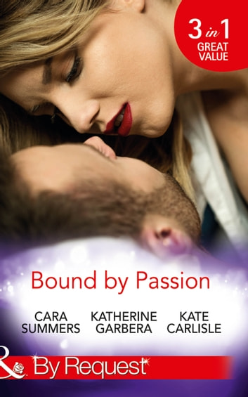 Bound By Passion: No Desire Denied / One More Kiss / Second-Chance Seduction (Mills & Boon By Request) ebook by Cara Summers,Katherine Garbera,Kate Carlisle