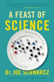 A Feast of Science - Intriguing Morsels from the Science of Everyday Life ebook by Dr. Dr. Joe Schwarcz