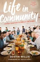 Life in Community - Joining Together to Display the Gospel ebook by Dustin Willis, David Platt