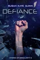 Defiance - Stories of Singularity 6 ebook by