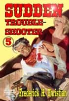 Sudden 5: Sudden - Troubleshooter ebook by Frederick H. Christian