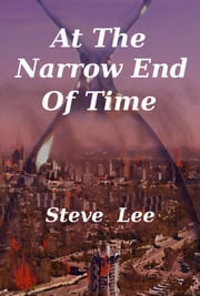 At the Narrow End of Time ebook by Steve Lee