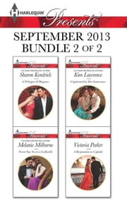 Harlequin Presents September 2013 - Bundle 2 of 2 - A Whisper of Disgrace\Never Say No to a Caffarelli\Captivated by Her Innocence\A Reputation to Uphold ebook by Sharon Kendrick, Melanie Milburne, Kim Lawrence,...