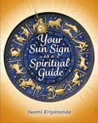 Your Sun Sign as a Spiritual Guide ebook by Swami Kriyananda