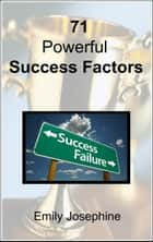 71 Powerful Success Factors ebook by Emily Josephine