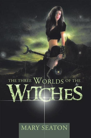 The Three Worlds of the Witches ebook by Mary Seaton