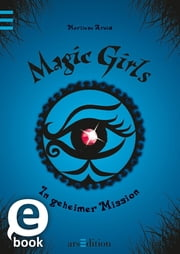 Magic Girls - In geheimer Mission ebook by Marliese Arold