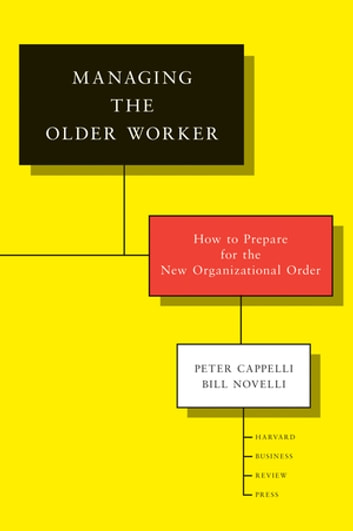 Managing the Older Worker - How to Prepare for the New Organizational Order ebook by Peter Cappelli,Bill Novelli