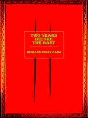 Two Years Before The Mast ebook by Richard Henry Dana, Jr.