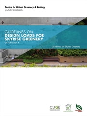 CS E10:2014: Guidelines on Design Loads for Skyrise Greenery ebook by Centre for Urban Greenery & Ecology, Singapore The Editorial Team