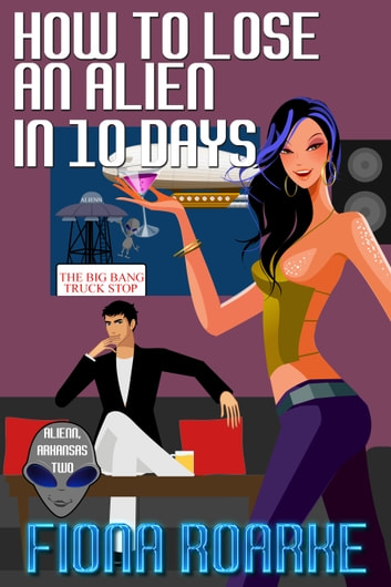 How to Lose an Alien in 10 Days ebook by Fiona Roarke