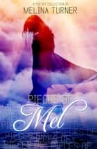Pieces Of Mel Poetry Collection 1 ebook by Melina Turner