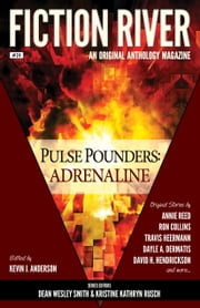 Fiction River: Pulse Pounders Adrenaline ebook by Fiction River, Kevin J. Anderson, Kelly Washington,...