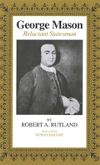 George Mason - Reluctant Statesman ebook by Robert A. Rutland