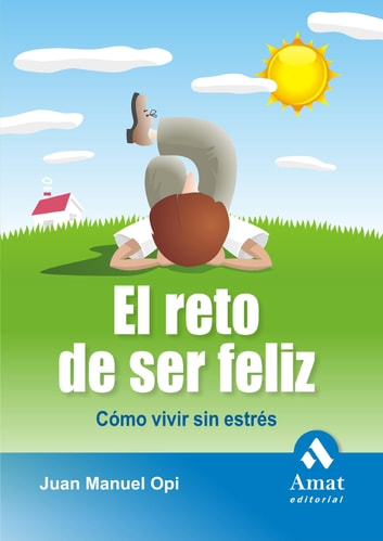 El reto de ser feliz. ebook by Amat