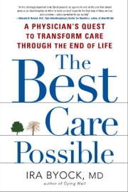 The Best Care Possible - A Physician's Quest to Transform Care Through the End of Life ebook by Ira Byock
