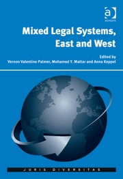 Mixed Legal Systems, East and West ebook by Ms Anna Koppel,Professor Mohamed Mattar,Professor Vernon Palmer