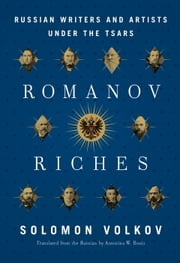 Romanov Riches - Russian Writers and Artists Under the Tsars ebook by Solomon Volkov