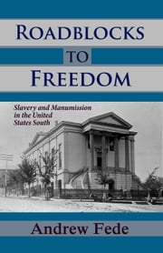 Roadblocks to Freedom: Slavery and Manumission in the United States South ebook by Andrew Fede