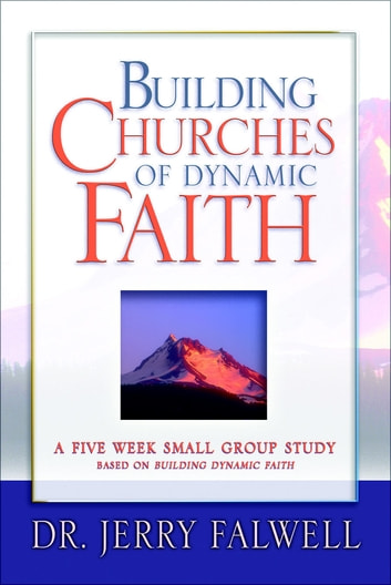 Building Churches of Dynamic Faith - A Five Week Small Group Study Based on Building Dynamic Faith ebook by Jerry Falwell