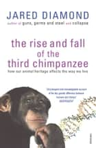 The Rise And Fall Of The Third Chimpanzee ebook by Jared Diamond