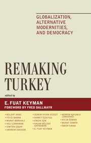 Remaking Turkey - Globalization, Alternative Modernities, and Democracies ebook by Fuat E. Keyman