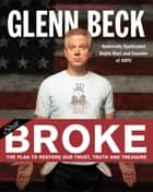 Broke - The Plan to Restore Our Trust, Truth and Treasure ebook by Glenn Beck, Kevin Balfe
