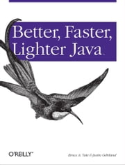 Better, Faster, Lighter Java ebook by Bruce A. Tate,Justin Gehtland