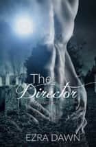 The Director ebook by Ezra Dawn