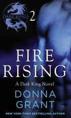 Fire Rising: Part 2 - A Dark King Novel in Four Parts eBook by Donna Grant