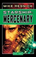 Starship: Mercenary ebook by Mike Resnick
