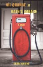 Oil Change at Rath's Garage ebook by Shari Narine