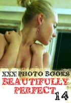 XXX Photo Books - Beautifully Perfect Volume 14 ebook by Rachael Parker