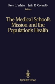 The Medical School's Mission and the Population's Health - Medical Education in Canada, The United Kingdom, The United States, and Australia ebook by Kerr L. White,Julia E. Connelly