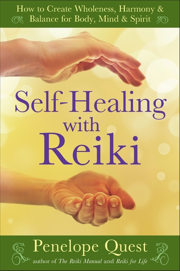 Self-Healing with Reiki - How to Create Wholeness, Harmony & Balance for Body, Mind & Spirit ebook by Penelope Quest