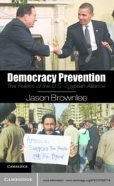 Democracy Prevention - The Politics of the U.S.-Egyptian Alliance ebook by Jason Brownlee