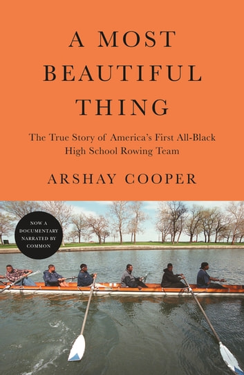 A Most Beautiful Thing - The True Story of America's First All-Black High School Rowing Team ebook by Arshay Cooper